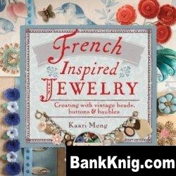 French-Inspired Jewelry: Creating with Vintage Beads, Buttons & Baubles pdf  18,6Мб