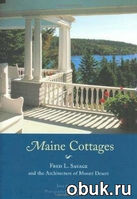 Книга Maine Cottages: Fred L. Savage and the Architecture of Mount Desert
