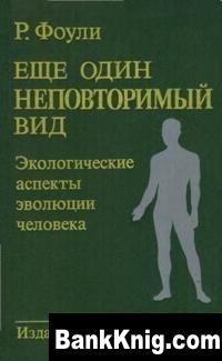 Книга Еще один неповторимый вид. Экологические аспекты эволюции человека.