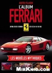 Журнал L'Album Ferrari: Les Modeles Mythiques - Auto Flash №1 2014