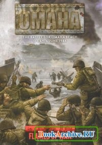 Bloody Omaha: The Battle for Omaha Beach: D-Day, 6 June 1944
