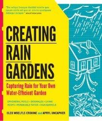 Книга Creating Rain Gardens: Capturing the Rain for Your Own Water-Efficient Garden