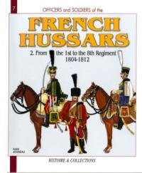 Книга French Hussars Volume 2: From the 1st to the 8th Regiment 1804-1812 (Officers and Soldiers 7)