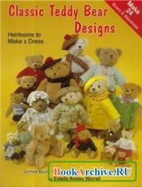 Журнал Classic Teddy Bear Designs-Heirlooms to Make & Dress.