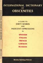 Книга International Dictionary of Obscenities. A Guide to Dirty Words and Indecent Expressions in Spanish, Italian, French, German, Russian