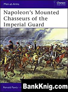 Книга Osprey Men-at-Arms 444 - Napoleon's Mounted Chasseurs of the Imperial Guard rar 37Мб