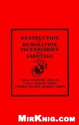 Книга Destruction by Demolition, Incendiaries and Sabotage (Field Training Manual Fleet Marine Force United States Marine Corps)
