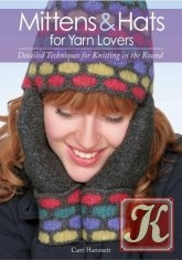 Книга Mittens and Hats for Yarn Lovers: Detailed Techniques for Knitting in the Round