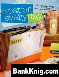 Книга Paper Every Day: 30 Creative Ways to Use Your Favorite Scrapbook Papers pdf  22,6Мб