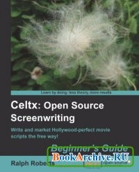 Книга Celtx. Open Source Screenwriting Beginners Guide.