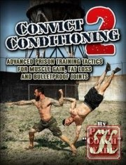 Книга Книга Convict Conditioning 2: Advanced Prison Training Tactics for Muscle Gain, Fat Loss, and Bulletproof Joints by Paul Wade