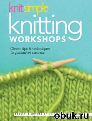 Журнал Knit Simple Knitting Workshops