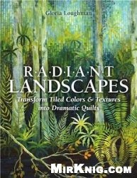 Книга Radiant Landscapes: Transform Tiled Colors & Textures into Dramatic Quilts