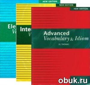 Книга Elementary Vocabulary, Intermediate Vocabulary & Advanced Vocabulary and Idioms