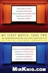 Книга My First Movie: Take Two: Ten Celebrated Directors Talk About Their First Film