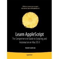Книга Learn AppleScript: The Comprehensive Guide to Scripting and Automation on Mac OS X, 3rd Ed