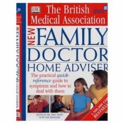 The BMA Family Doctor Home Adviser: The Complete Quick-reference Guide to Symptoms and How to Deal with Them