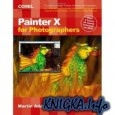 Книга Painter X for Photographers: Creating Painterly Images Step by Step
