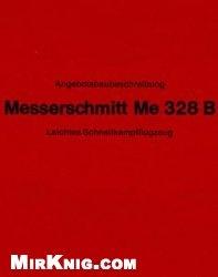 Книга Messerschmitt  ME 328 B Leichtes Schnellkampfflugzeug. Teil 1