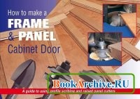 Журнал How to Make a Frame Panel & Cabinet Door
