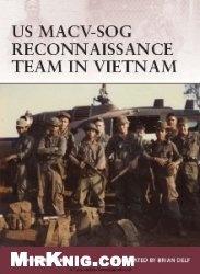 Книга US MACV-SOG Reconnaissance Team in Vietnam [Osprey Warrior 159]