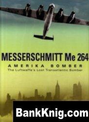 Книга Messerschmitt Me 264 Amerika Bomber: The Luftwaffe's Lost Transatlantic Bomber