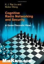 Книга Cognitive Radio Networking and Security: A Game-Theoretic View
