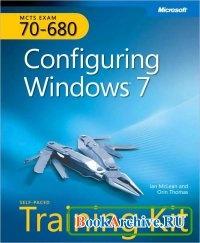 Книга MCTS Self-Paced Training Kit (Exam 70-680): Configuring Windows 7.