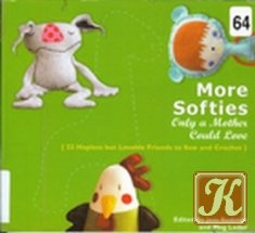 Книга More Softies Only a Mother Could Love: 22 Hapless but Lovable Friends to Sew and Crochet
