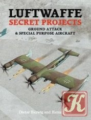 Книга Luftwaffe Secret Projects: Ground Attack & Special Purpose Aircraft