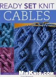 Книга Ready Set Knit Cables: Learn to Cable with 20 Designs and 10 Projects