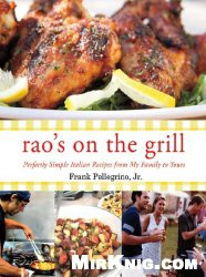 Книга Rao's On the Grill: Perfectly Simple Italian Recipes from My Family to Yours