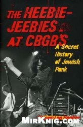 Книга The Heebie-Jeebies at CBGBs: A Secret History of Jewish Punk