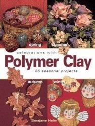 Книга Celebrations With Polymer Clay: 25 Seasonal Projects