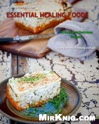 Книга Essential Healing Foods: A beginners guide to the Specific Carbohydrate Diet