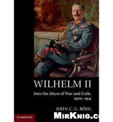 Книга Wilhelm II: Into the Abyss of War and Exile, 1900-1941