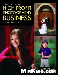 Книга How to Create a High Profit Photography Business in Any Market
