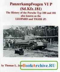 Книга Panzerkampfwagen VI P (Sd.Kfz.181): The history of the Porsche Typ 100 and 101 also known as the Leopard and Tiger (P)