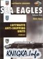 Книга Sea Eagles Volume One: Luftwaffe Anti-Shipping Units 1939-1941 (Luftwaffe
