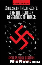 Книга American Intelligence And The German Resistance: A Documentary History