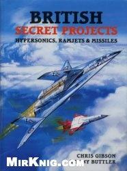 Книга British Secret Projects: Hypersonics, Ramjets & Missiles