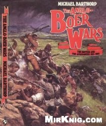 Книга Anglo-Boer Wars: The British and the Afrikaners 1815-1902