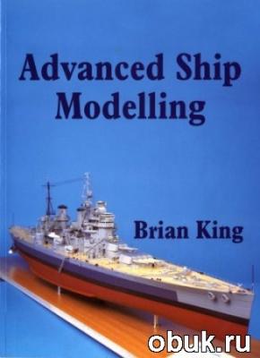 Книга Brian King - Advanced Ship Modelling