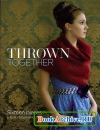 Журнал Thrown Together: Sixteen Pieces by Kim Hargreaves