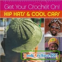 Книга Get Your Crochet On! Hip Hats & Cool Caps.