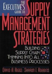 Книга The Executive's Guide to Supply Management Strategies: Building Supply Chain Thinking Into All Business Processes