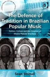 The Defence of Tradition in Brazilian Popular Music (Ashgate Popular and Folk Music Series)