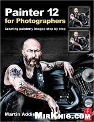 Книга Painter 12 for Photographers: Creating painterly images step by step