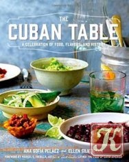 Книга Книга The Cuban Table: A Celebration of Food, Flavors, and History