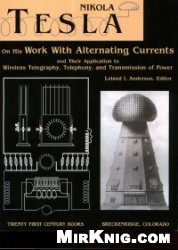 Книга Nikola Tesla. On His Work With Alternating Currents and Their Application to Wireless Telegraphy